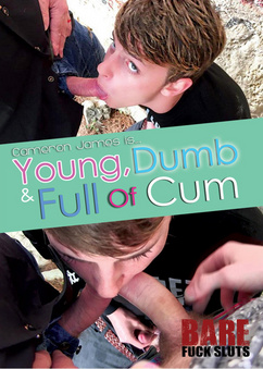 Young, Dumb & Full Of Cum