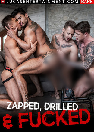 Zapped, Drilled and Fucked